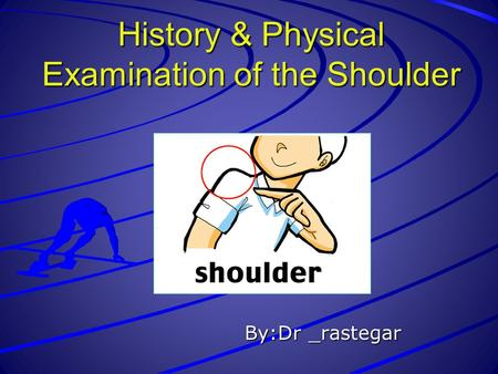 History & Physical Examination of the Shoulder By:Dr _rastegar.