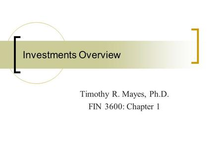 Investments Overview Timothy R. Mayes, Ph.D. FIN 3600: Chapter 1.