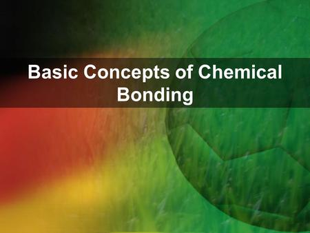 Basic Concepts of Chemical Bonding. Bonding Ionic – Electrostatic forces that exist between two ions of opposite charges transfer of electrons ( metal.