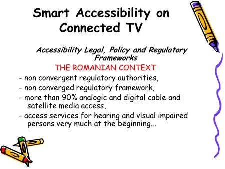Smart Accessibility on Connected TV Accessibility Legal, Policy and Regulatory Frameworks THE ROMANIAN CONTEXT - non convergent regulatory authorities,