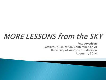 Pete Arvedson Satellites & Education Conference XXVII University of Wisconsin – Madison August 1, 2014.