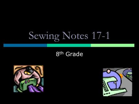 Sewing Notes 17-1 8th Grade.
