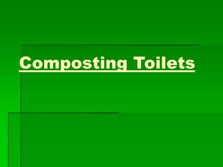 Composting Toilets. Benefits  Composting toilets allows you to cut your water bill in half.  It protects the watershed from getting dirty.  Composting.