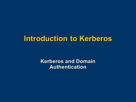 Introduction to Kerberos Kerberos and Domain Authentication.