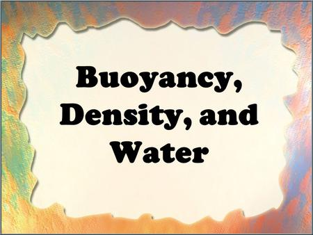 Buoyancy, Density, and Water