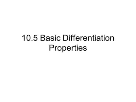 10.5 Basic Differentiation Properties. Instead of finding the limit of the different quotient to obtain the derivative of a function, we can use the rules.
