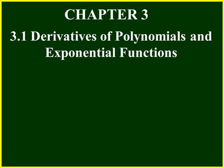 CHAPTER 2 2.4 Continuity CHAPTER 3 3.1 Derivatives of Polynomials and Exponential Functions.