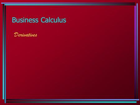 Business Calculus Derivatives. 1.5 – 1.7 Derivative Rules  Linear Rule:   Constant Rule:   Power Rule:   Coefficient Rule:   Sum/Difference Rule:
