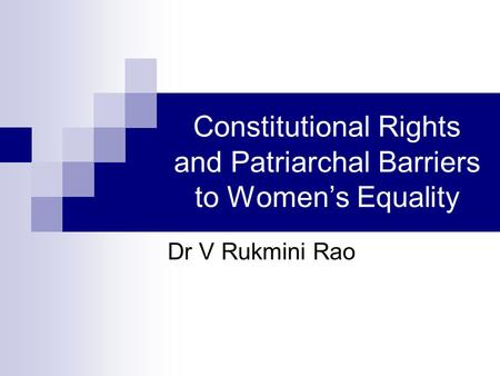 Constitutional Rights and Patriarchal Barriers to Women's Equality Dr V Rukmini Rao.