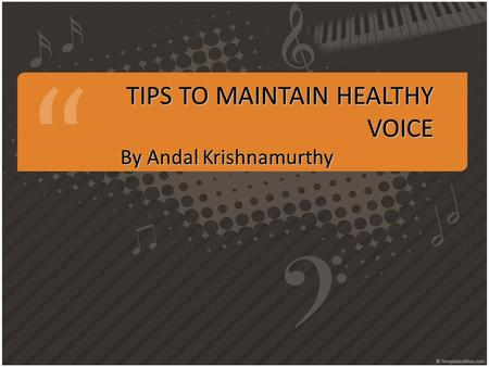 TIPS TO MAINTAIN HEALTHY VOICE By Andal Krishnamurthy.