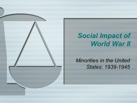 Social Impact of World War II Minorities in the United States: 1939-1945.