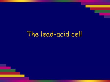 The lead-acid cell. Dilute (2.0 mol L –1 ) sulfuric acid is put in a beaker.