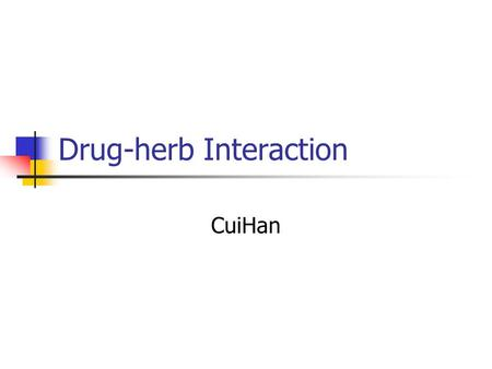 Drug-herb Interaction CuiHan. Handouts The interactions of herbs and drugs Recognition and prevention of herb- drug interaction Warfarin and chinese medicine.