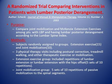 A Randomized Trial Comparing Interventions in Patients with Lumber Posterior Derangement. Author: Schenk. Journal of Manual & Manipulative Therapy, Volume.