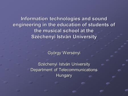 Information technologies and sound engineering in the education of students of the musical school at the Széchenyi István University György Wersényi Széchenyi.