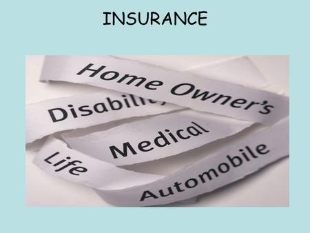 INSURANCE. A risk shared is a risk halved Putting aside sums of money to cover against financial problems.