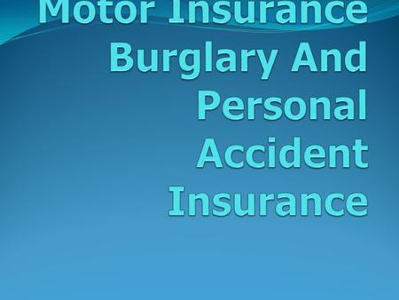 Motor Insurance Burglary And Personal Accident Insurance
