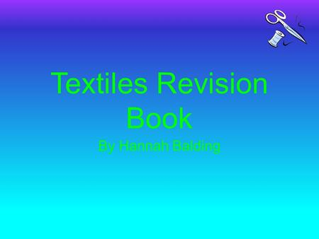 Textiles Revision Book By Hannah Balding. Contents Page 1: Seam Types Page 2: Suitability of Fabrics For Specific Products Page 3: Decorative Techniques.