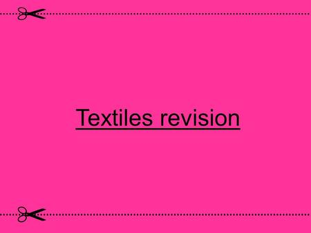 Textiles revision. contents fibres fabric construction different materials sewing machine stitches.