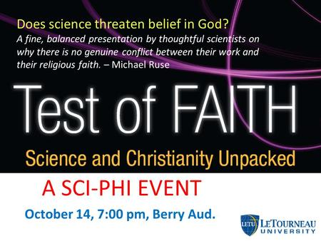 October 14, 7:00 pm, Berry Aud. Does science threaten belief in God? A fine, balanced presentation by thoughtful scientists on why there is no genuine.