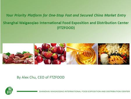 Your Priority Platform for One-Stop Fast and Secured China Market Entry Shanghai Waigaoqiao International Food Exposition and Distribution Center (FTZFOOD)