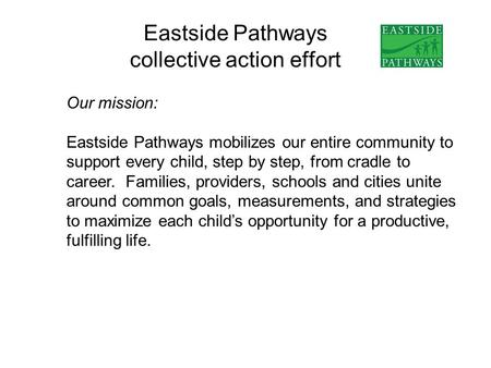 Eastside Pathways collective action effort Our mission: Eastside Pathways mobilizes our entire community to support every child, step by step, from cradle.