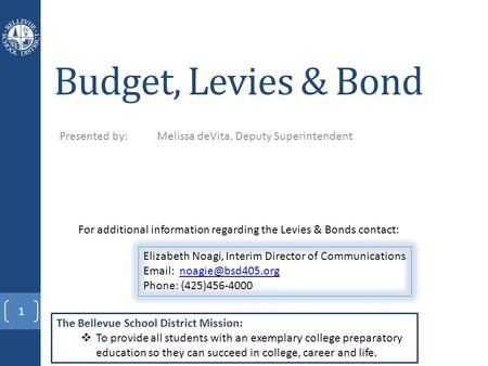 Budget, Levies & Bond Presented by: Melissa deVita, Deputy Superintendent The Bellevue School District Mission:  To provide all students with an exemplary.