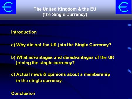Introduction a) Why did not the UK join the Single Currency? b) What advantages and disadvantages of the UK joining the single currency? c) Actual news.
