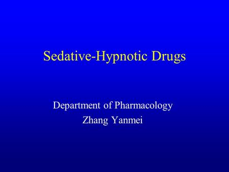 Sedative-Hypnotic Drugs Department of Pharmacology Zhang Yanmei.