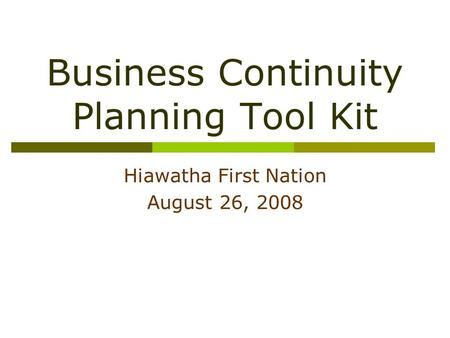 Business Continuity Planning Tool Kit Hiawatha First Nation August 26, 2008.