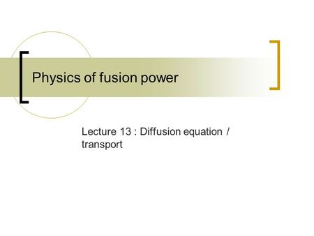 Physics of fusion power Lecture 13 : Diffusion equation / transport.