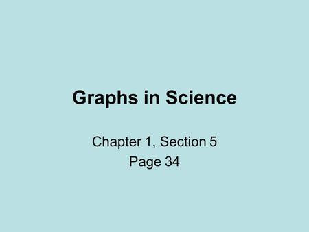 Graphs in Science Chapter 1, Section 5 Page 34. Section 5: Graphs in Science What type of data can line graphs display? How do you determine a line of.