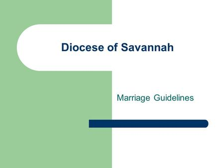 Diocese of Savannah Marriage Guidelines. Getting Married in Savannah Contact parish priest 4 to 6 months before the desired wedding date Complete the.