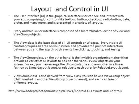 Layout and Control in UI The user interface (UI) is the graphical interface user can see and interact with your app comprising UI controls like textbox,
