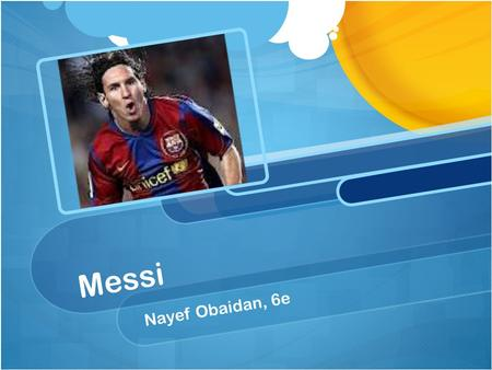 Messi Nayef Obaidan, 6e. Who is the player? Lionel Messi was born on the 24 th of June 1987. He is from Rosario, Argentina. Messi started playing football.