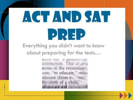 ACT and SAT PREP Everything you didn't want to know about preparing for the tests…
