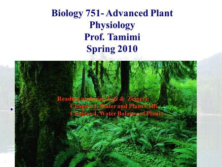 Plant Biology Fall 2006 Biology 751- Advanced Plant Physiology Prof. Tamimi Spring 2010 Reading material (Taiz & Zeiger): Chapter 3, Water and Plant Cells.