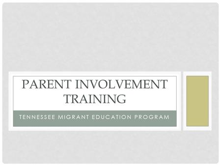 TENNESSEE MIGRANT EDUCATION PROGRAM PARENT INVOLVEMENT TRAINING.