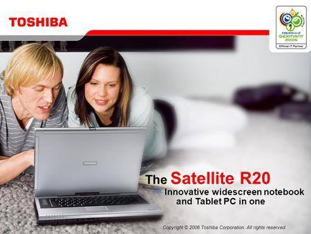 Copyright © 2006 Toshiba Corporation. All rights reserved. The Satellite R20 Innovative widescreen notebook and Tablet PC in one.