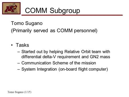 COMM Subgroup Tomo Sugano (Primarily served as COMM personnel) Tasks –Started out by helping Relative Orbit team with differential delta-V requirement.