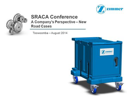 SRACA Conference A Company's Perspective – New Road Cases Toowoomba – August 2014.