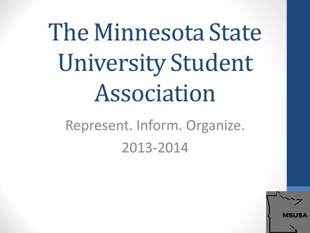 The Minnesota State University Student Association Represent. Inform. Organize. 2013-2014.