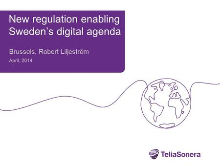 New regulation enabling Sweden's digital agenda Brussels, Robert Liljeström April, 2014.