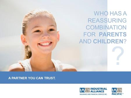 A PARTNER YOU CAN TRUST. WHO HAS A REASSURING COMBINATION FOR PARENTS AND CHILDREN?