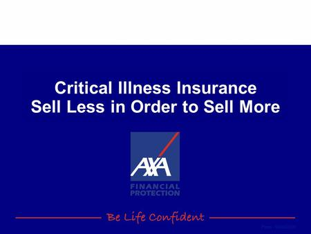 From - 09/08/2015 Critical Illness Insurance Sell Less in Order to Sell More.