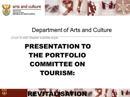 Click to edit Master subtitle style Department of Arts and Culture PRESENTATION TO THE PORTFOLIO COMMITTEE ON TOURISM: REVITALISATION OF THE HERITAGE AND.