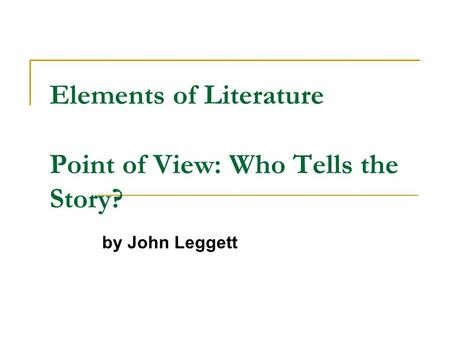 Elements of Literature Point of View: Who Tells the Story? by John Leggett.