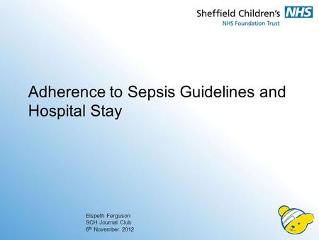 Adherence to Sepsis Guidelines and Hospital Stay Elspeth Ferguson SCH Journal Club 6 th November 2012.