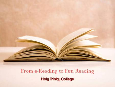 From e-Reading to Fun Reading Holy Trinity College.