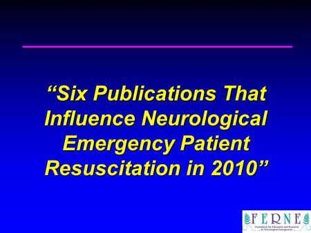 """Six Publications That Influence Neurological Emergency Patient Resuscitation in 2010"""
